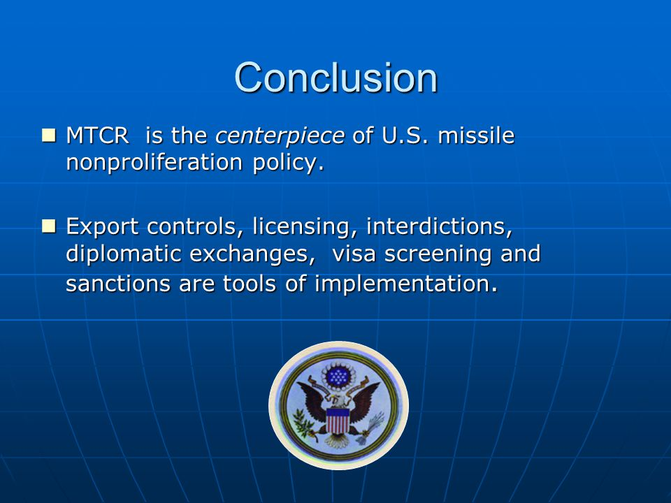 Conclusion MTCR is the centerpiece of U.S. missile nonproliferation policy.