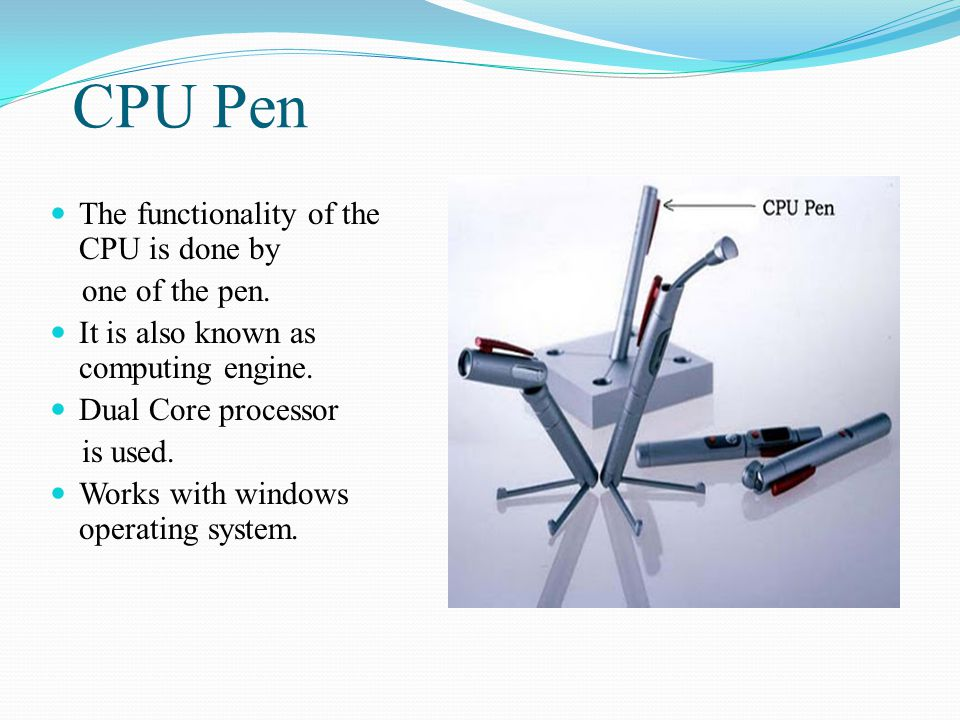 CPU Pen The functionality of the CPU is done by one of the pen.