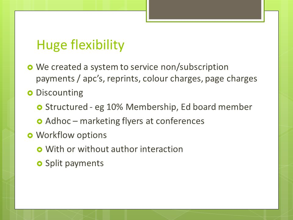 Huge flexibility We created a system to service non/subscription payments / apc's, reprints, colour charges, page charges.