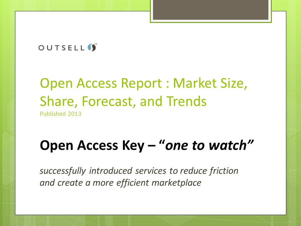 Open Access Report : Market Size, Share, Forecast, and Trends Published 2013 Open Access Key – one to watch