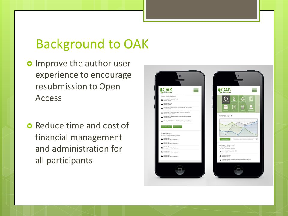 Background to OAK Improve the author user experience to encourage resubmission to Open Access.