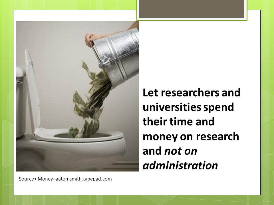 Let researchers and universities spend their time and money on research and not on administration