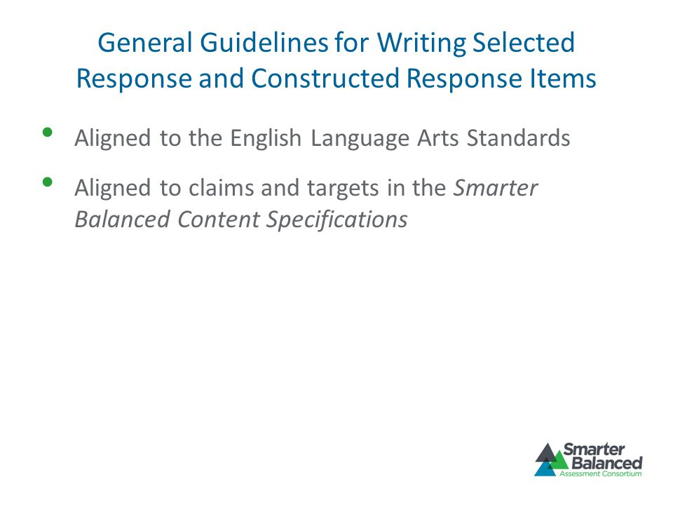 General Guidelines for Writing Selected Response and Constructed Response Items