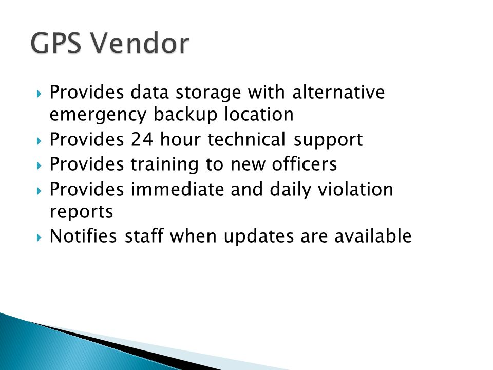 GPS Vendor Provides data storage with alternative emergency backup location. Provides 24 hour technical support.