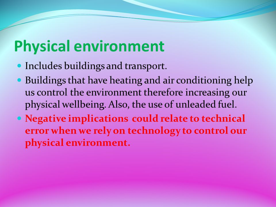 Physical environment Includes buildings and transport.