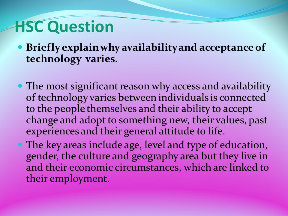 HSC Question Briefly explain why availability and acceptance of technology varies.