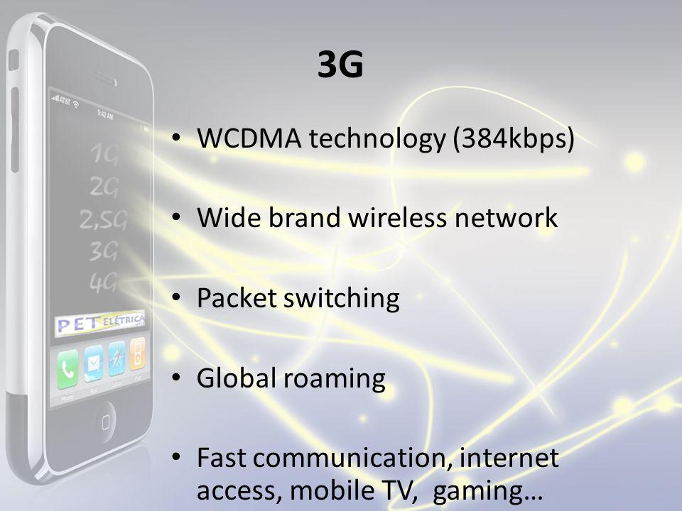 3G WCDMA technology (384kbps) Wide brand wireless network