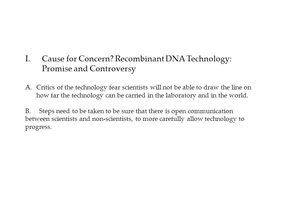 Cause for Concern Recombinant DNA Technology: Promise and Controversy