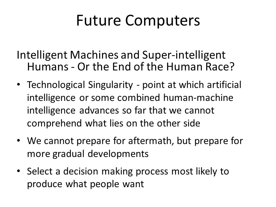 Future Computers Intelligent Machines and Super-intelligent Humans - Or the End of the Human Race