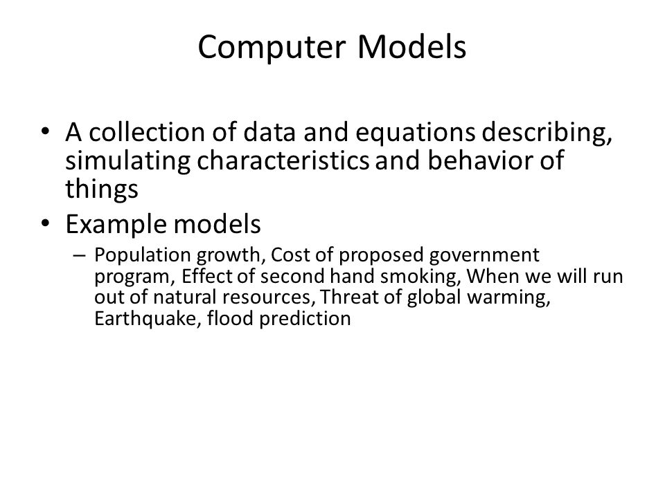 Computer Models A collection of data and equations describing, simulating characteristics and behavior of things.