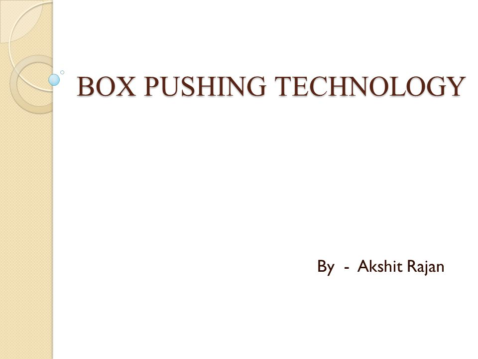 BOX PUSHING TECHNOLOGY