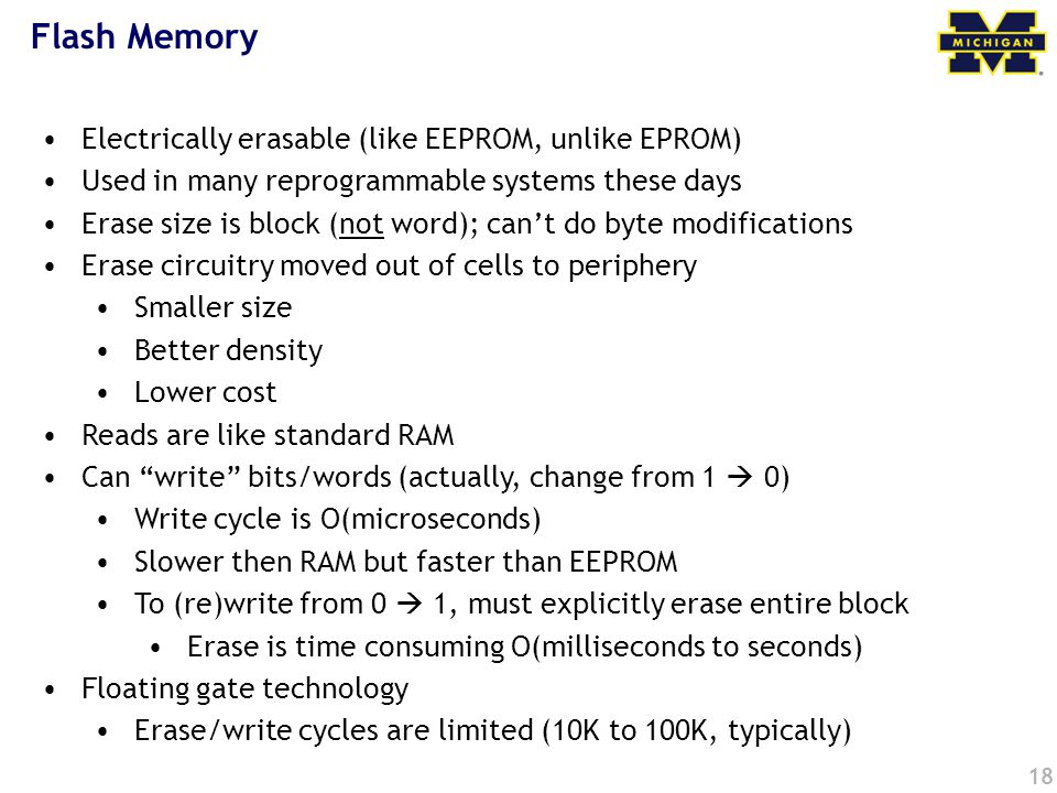 Flash Memory Electrically erasable (like EEPROM, unlike EPROM)