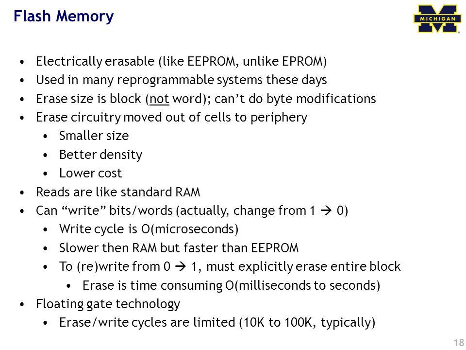 Flash Memory Electrically erasable (like EEPROM, unlike EPROM)