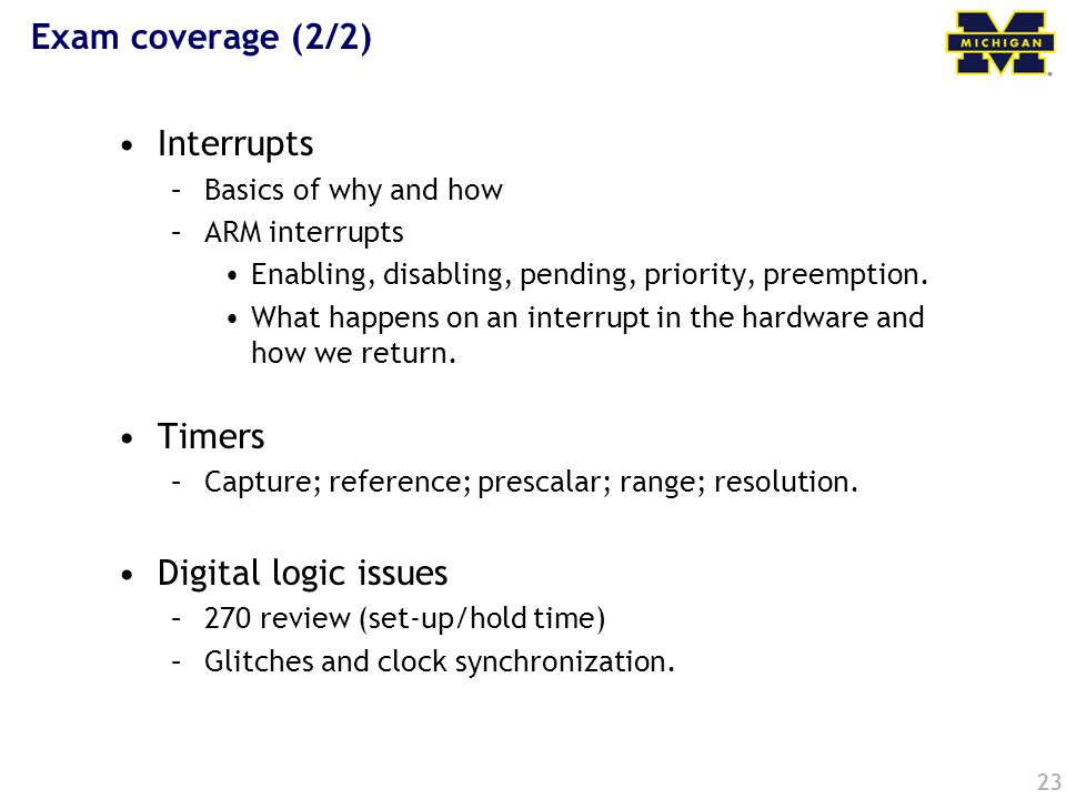 Exam coverage (2/2) Interrupts Timers Digital logic issues