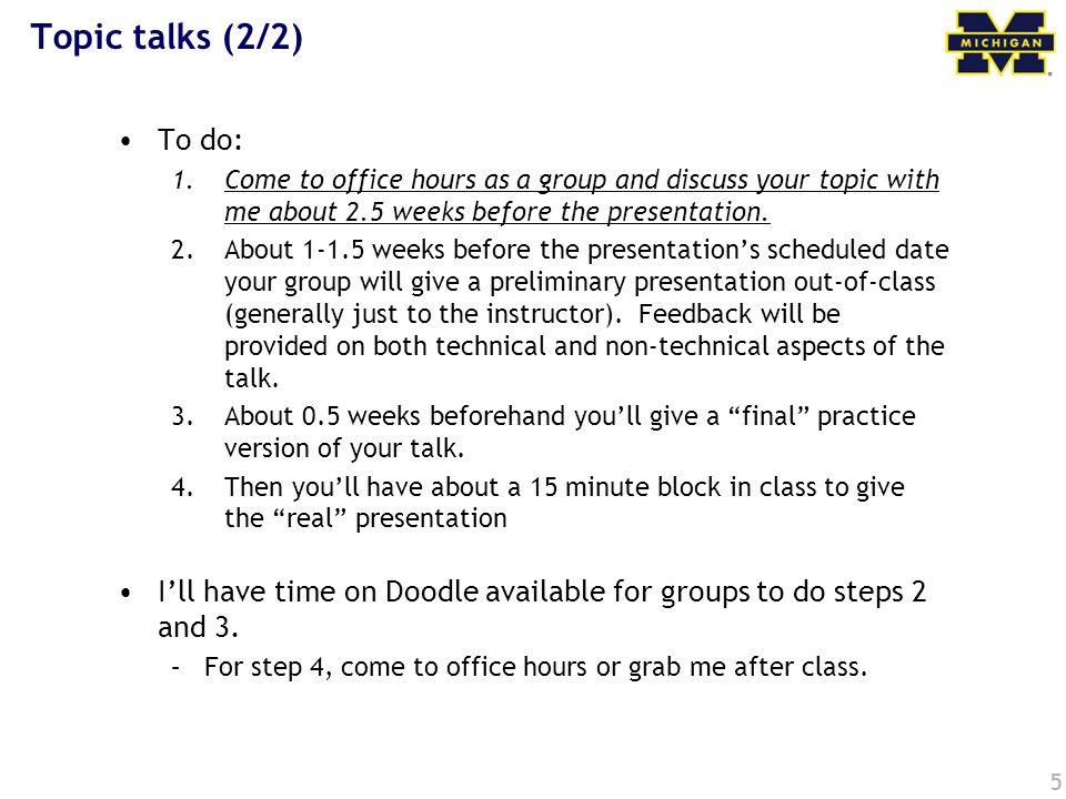 Topic talks (2/2) To do: Come to office hours as a group and discuss your topic with me about 2.5 weeks before the presentation.