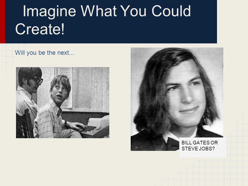 Imagine What You Could Create!