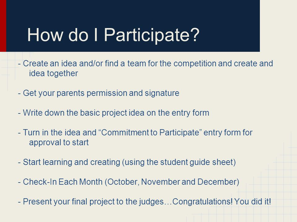 How do I Participate - Create an idea and/or find a team for the competition and create and idea together.