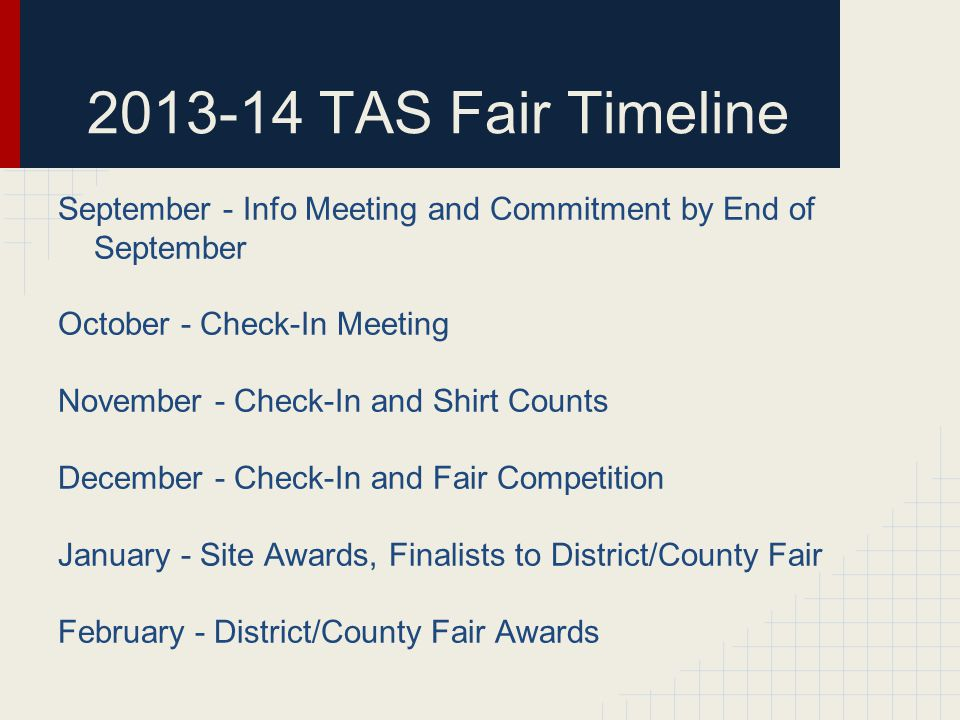 TAS Fair Timeline September - Info Meeting and Commitment by End of September. October - Check-In Meeting.