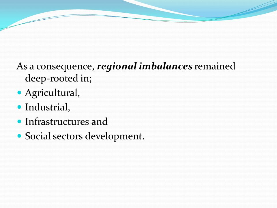 As a consequence, regional imbalances remained deep-rooted in;