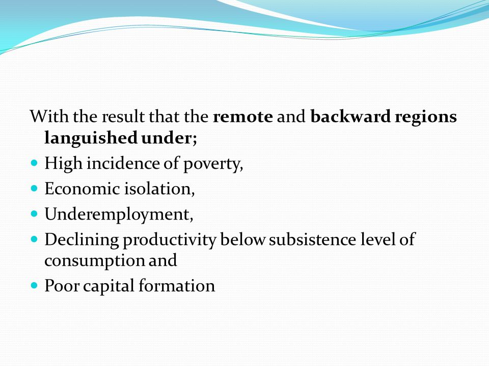 With the result that the remote and backward regions languished under;