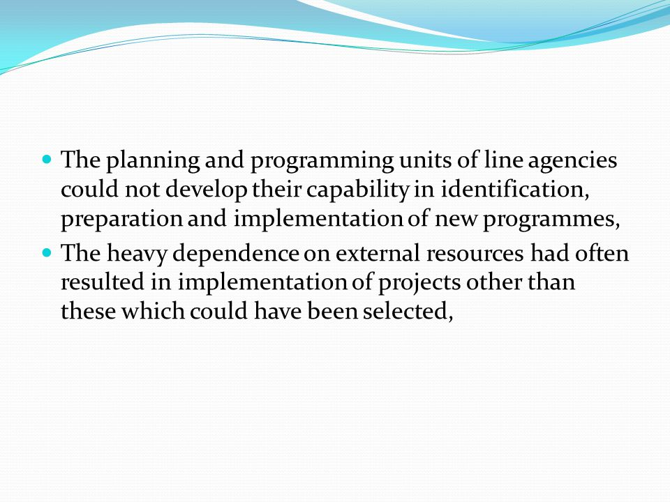 The planning and programming units of line agencies could not develop their capability in identification, preparation and implementation of new programmes,