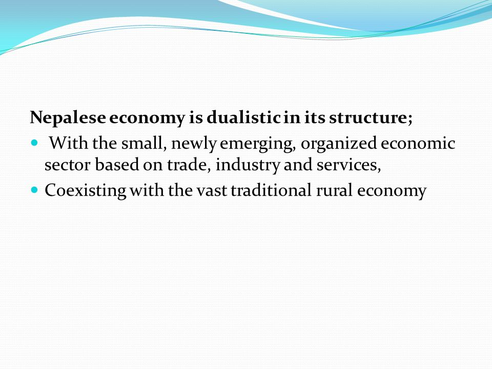 Nepalese economy is dualistic in its structure;