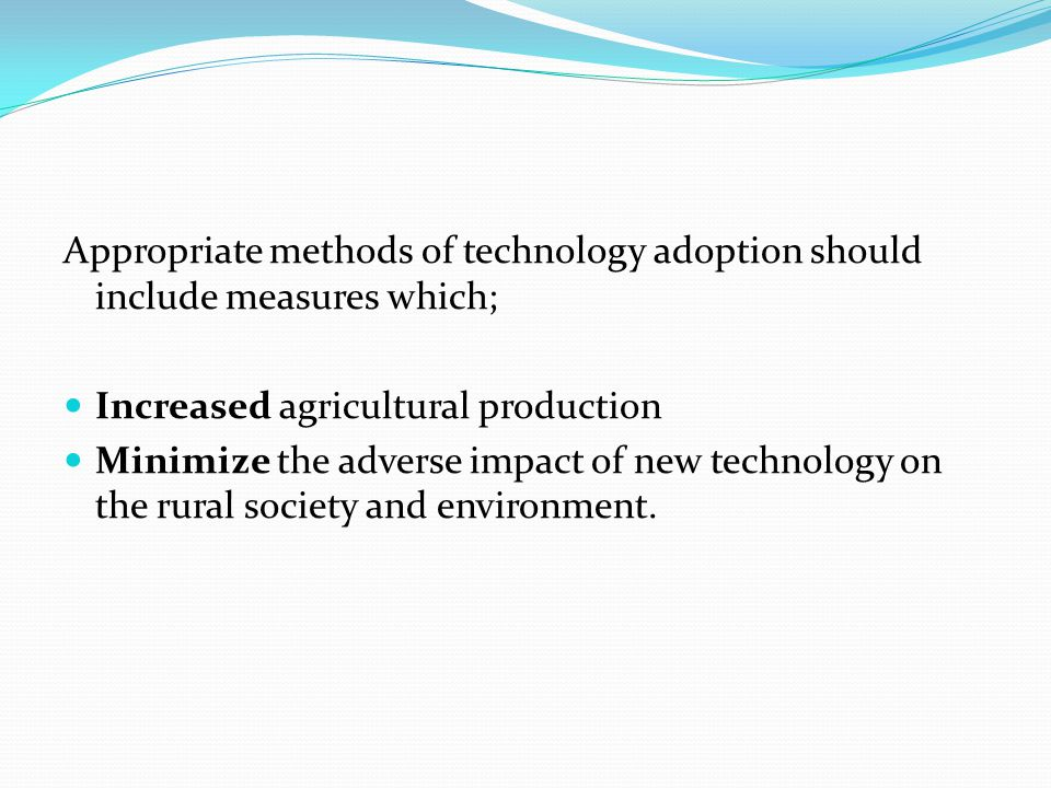 Appropriate methods of technology adoption should include measures which;