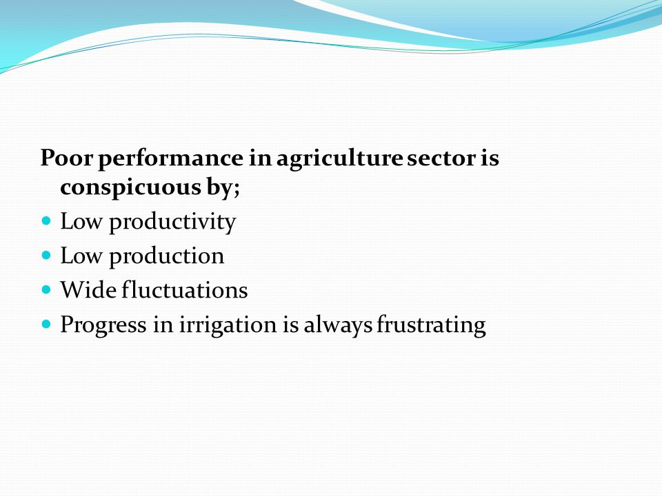Poor performance in agriculture sector is conspicuous by;