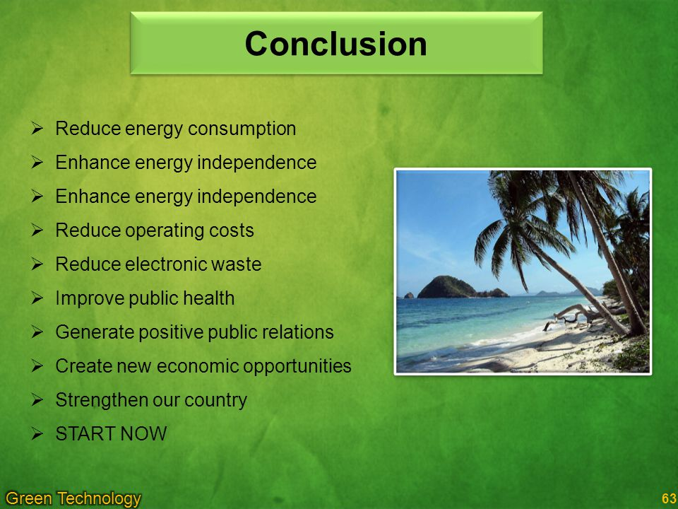 Conclusion Reduce energy consumption Enhance energy independence
