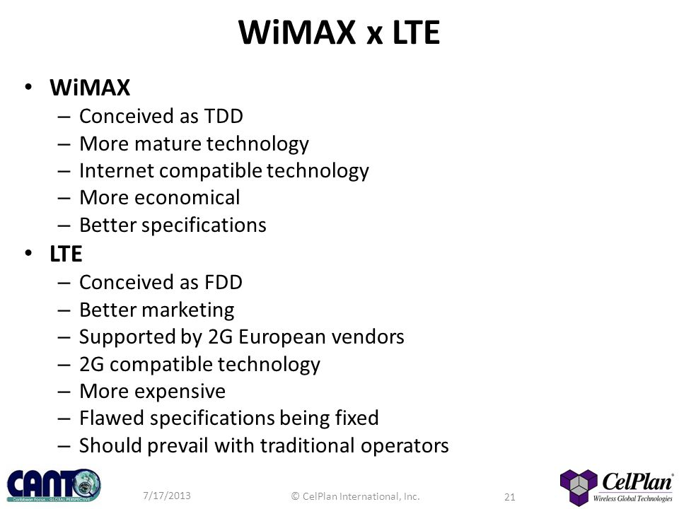 WiMAX x LTE WiMAX LTE Conceived as TDD More mature technology