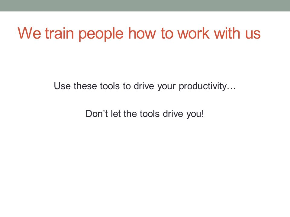 We train people how to work with us