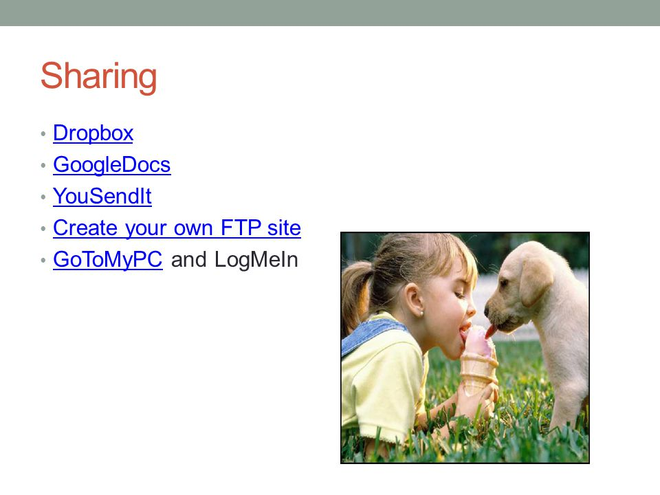 Sharing Dropbox GoogleDocs YouSendIt Create your own FTP site