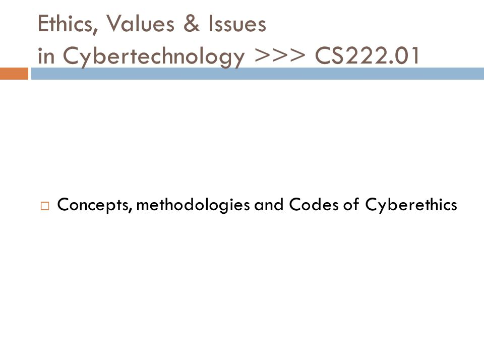 Ethics, Values & Issues in Cybertechnology >>> CS222.01
