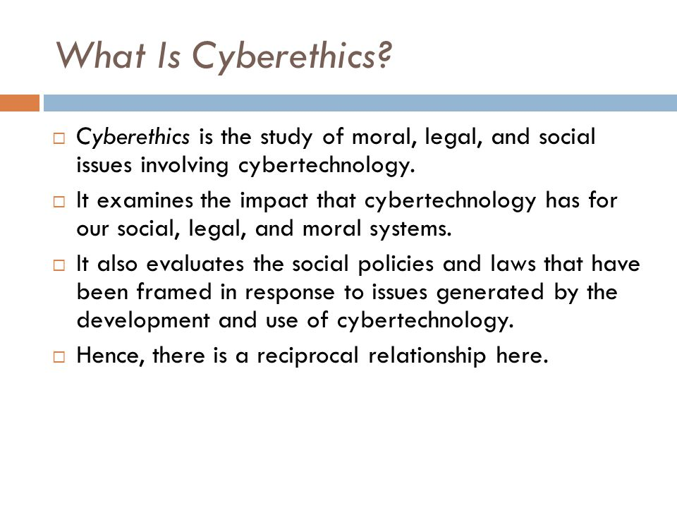 What Is Cyberethics Cyberethics is the study of moral, legal, and social issues involving cybertechnology.