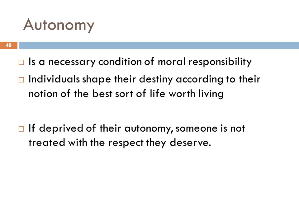 Autonomy Is a necessary condition of moral responsibility