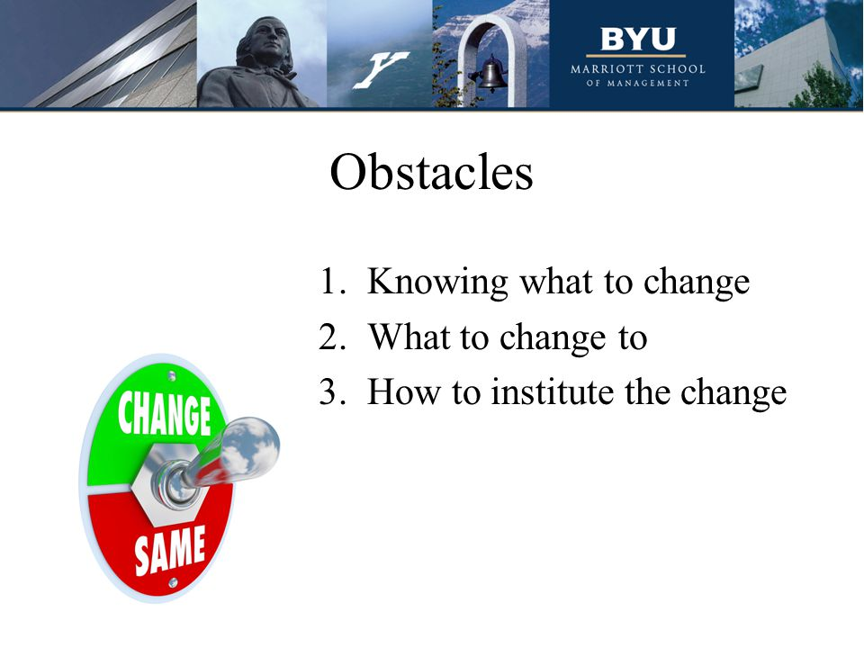 Obstacles Knowing what to change What to change to
