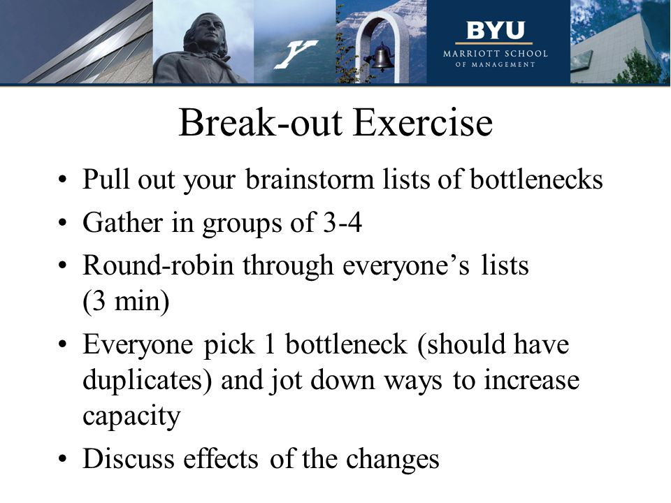 Break-out Exercise Pull out your brainstorm lists of bottlenecks