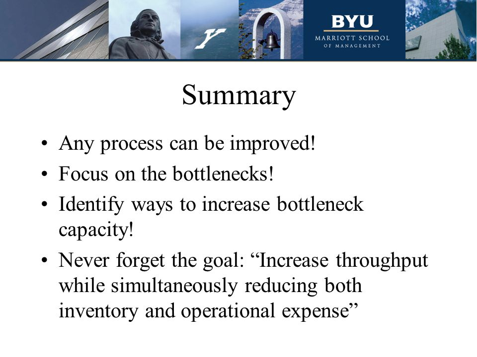 Summary Any process can be improved! Focus on the bottlenecks!