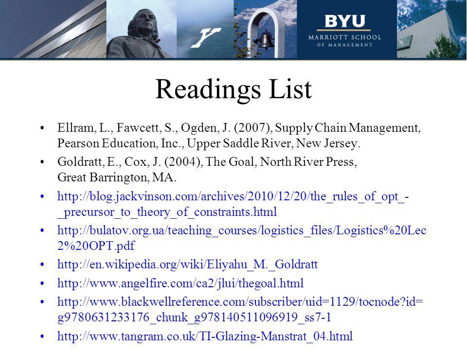Readings List Ellram, L., Fawcett, S., Ogden, J. (2007), Supply Chain Management, Pearson Education, Inc., Upper Saddle River, New Jersey.