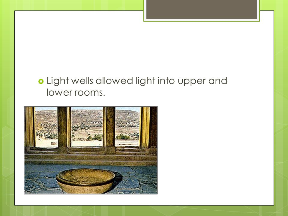 Light wells allowed light into upper and lower rooms.