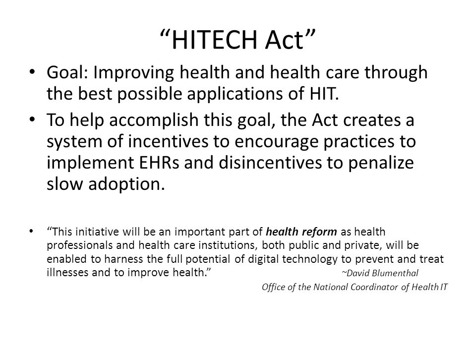 HITECH Act Goal: Improving health and health care through the best possible applications of HIT.
