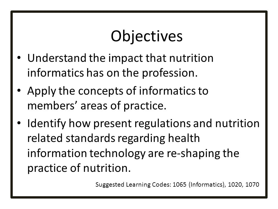 - Objectives. Understand the impact that nutrition informatics has on the profession.