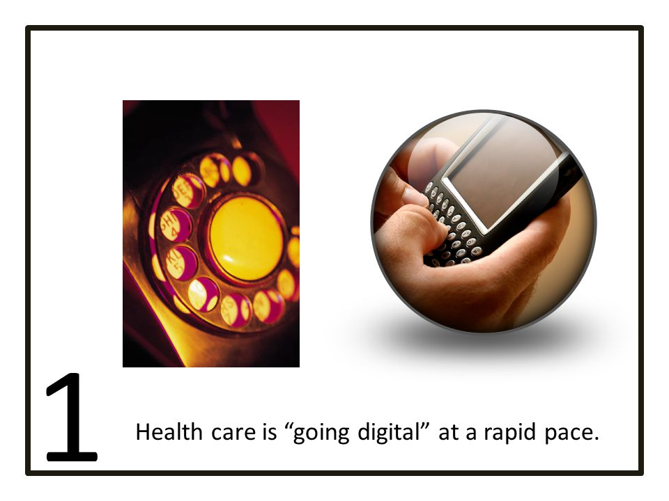1 Health care is going digital at a rapid pace.