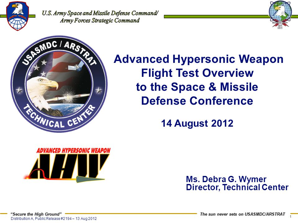 Advanced Hypersonic Weapon Flight Test Overview to the Space & Missile Defense Conference 14 August 2012