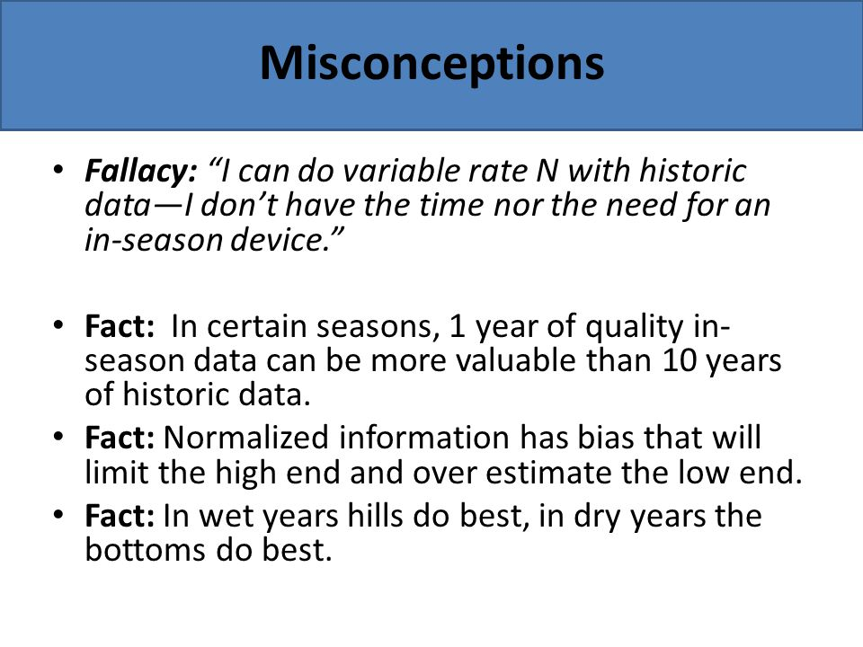 Misconceptions Fallacy: I can do variable rate N with historic data—I don't have the time nor the need for an in-season device.