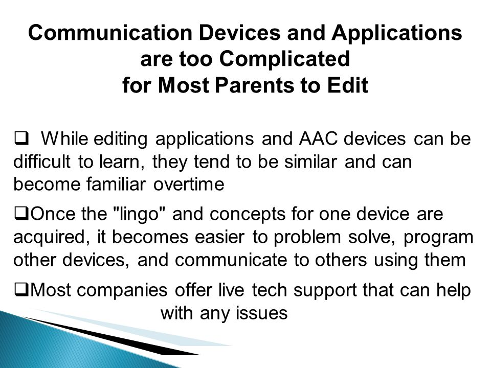 Communication Devices and Applications are too Complicated for Most Parents to Edit