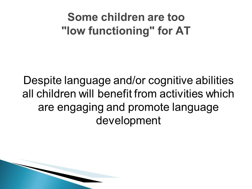 Some children are too low functioning for AT
