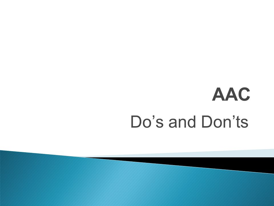 AAC Do's and Don'ts