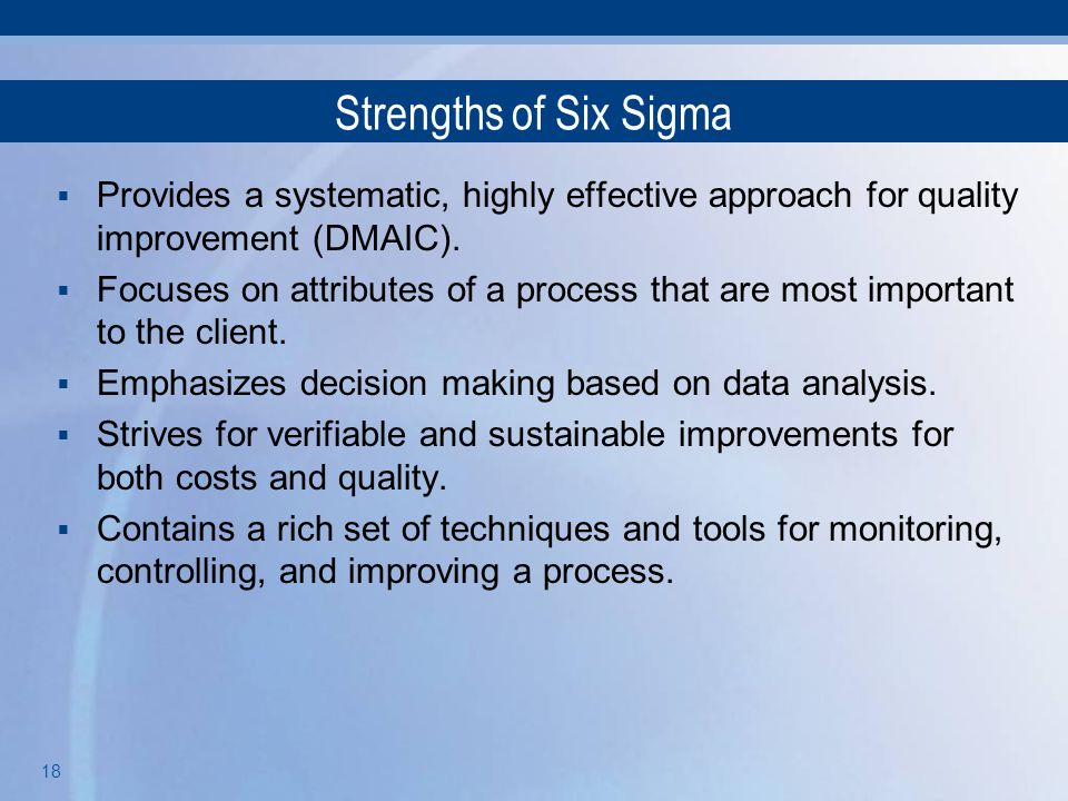Strengths of Six Sigma Provides a systematic, highly effective approach for quality improvement (DMAIC).