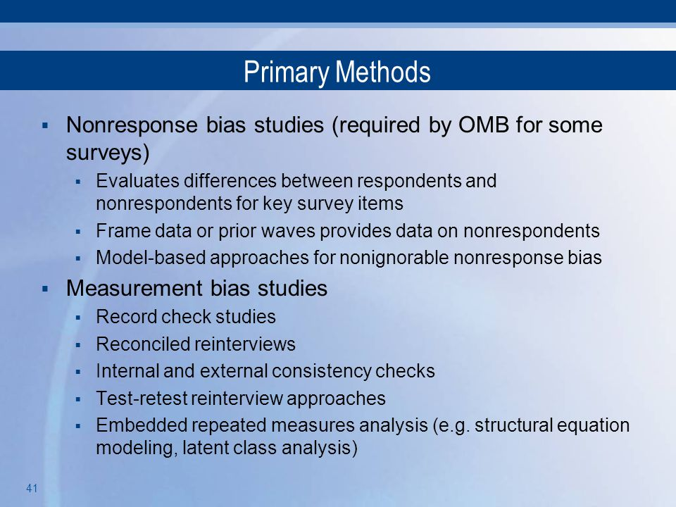Primary Methods Nonresponse bias studies (required by OMB for some surveys)